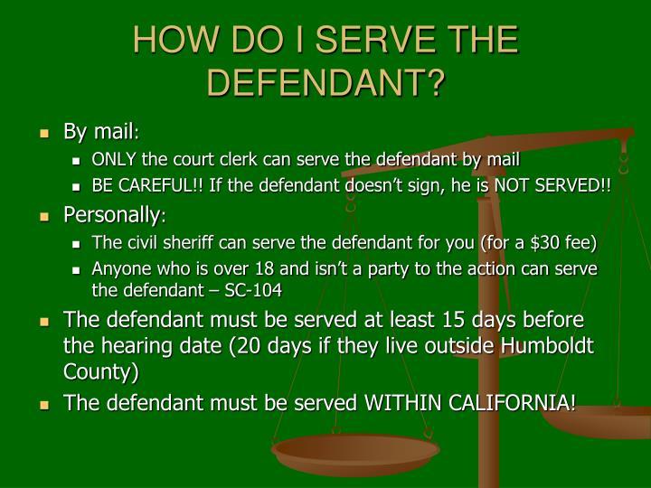 HOW DO I SERVE THE DEFENDANT?