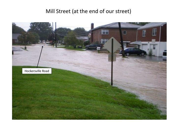 Mill Street (at the end of our street)