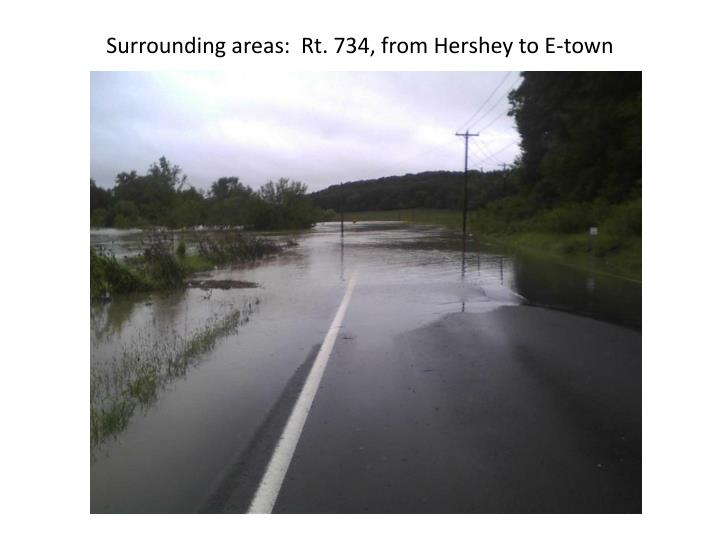 Surrounding areas:  Rt. 734, from Hershey to E-town