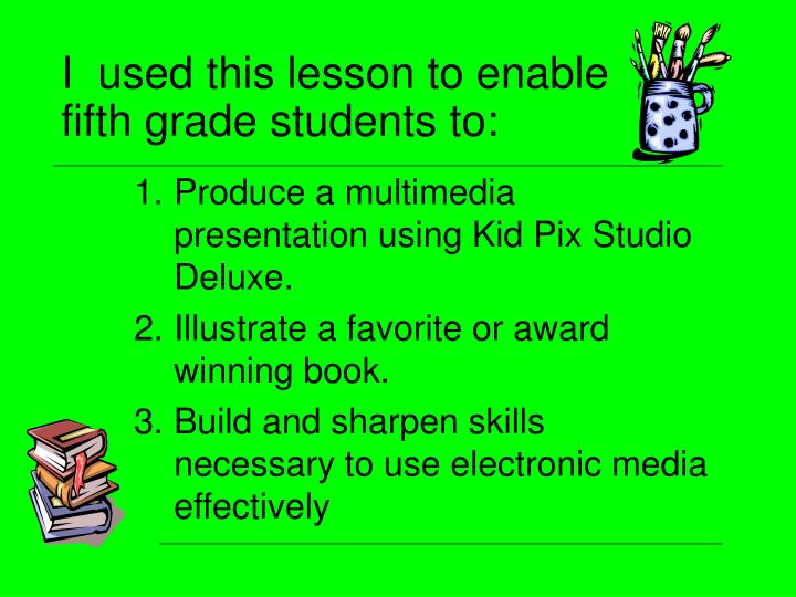 I  used this lesson to enable fifth grade students to:
