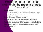 research to be done at a time not in the present or past future work