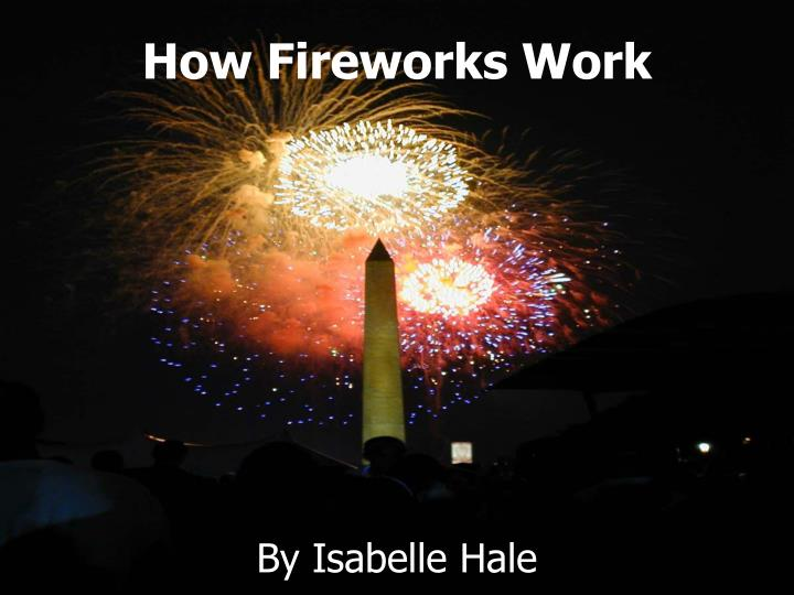 an informative paper about the components of fireworks and how pyrotechnics is used to make them And aerial all have different components in which produce even though you cannot see them yet, the fireworks will informative fireworks speech essay.