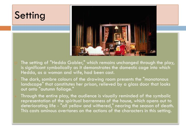 naturalism in hedda gabler Survey of world theatre: text f10 realism and naturalism what is naturalism early definition hedda gabler – writing process.