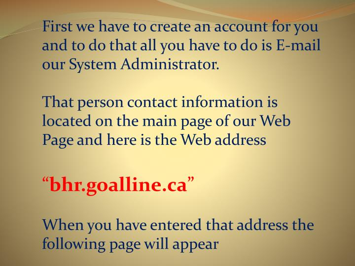 First we have to create an account for you and to do that all you have to do is E-mail  our System A...