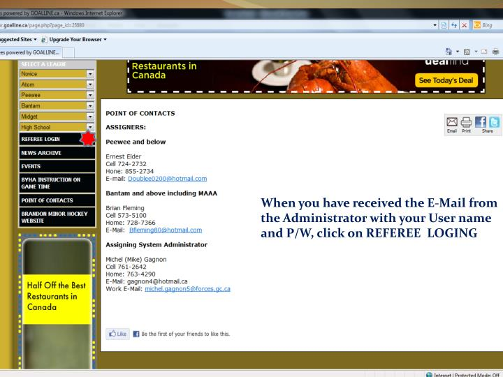 When you have received the E-Mail from the Administrator with your User name and P/W, click on REFEREE  LOGING