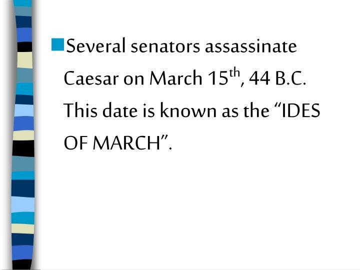 Several senators assassinate Caesar on March 15