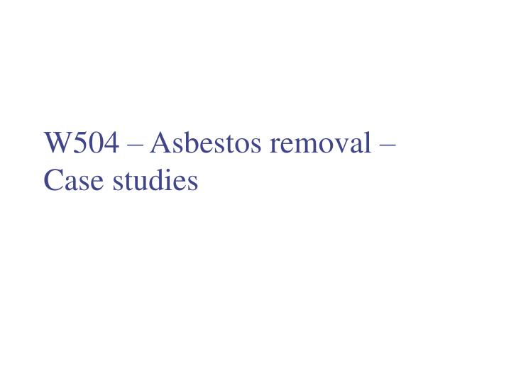 w504 asbestos removal case studies n.
