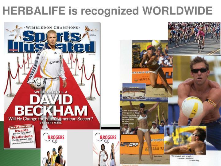 HERBALIFE is recognized WORLDWIDE