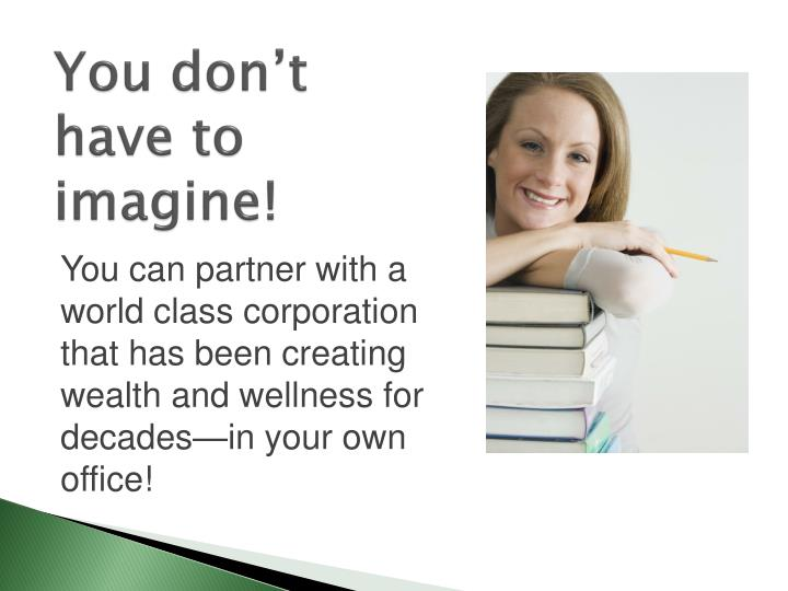 You don't have to imagine!