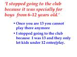 i stopped going to the club because it was specially for boys from 6 12 years old