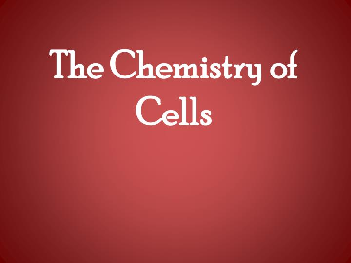 The Chemistry of Cells
