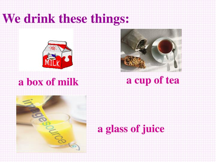 We drink these things:
