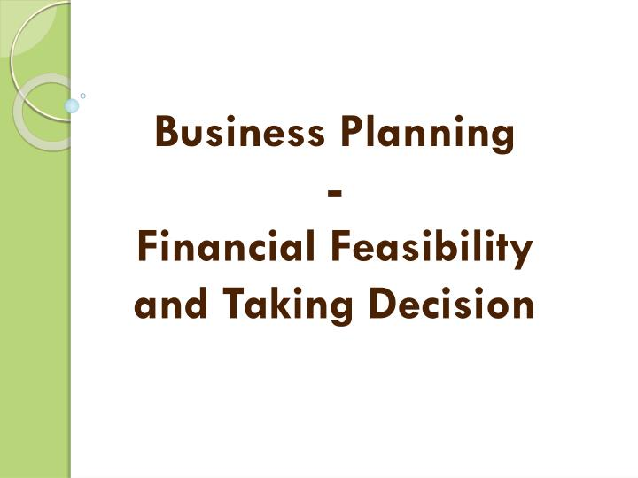 Business planning financial feasibility and taking decision