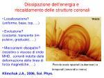 dissipazione dell energia e riscaldamento delle strutture coronali