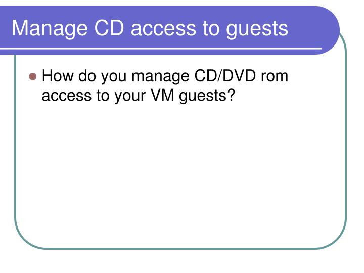 Manage CD access to guests
