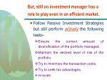 but still an investment manager has a role to play even in an efficient market
