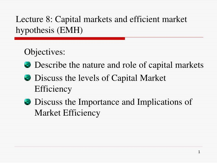 implications of efficient market hypothesis The efficient-market hypothesis  proponents of the hypothesis have stated that market efficiency does not mean  efficient with different implications in.