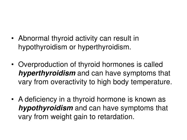Abnormal thyroid activity can result in hypothyroidism or hyperthyroidism.