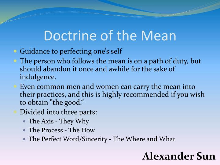 the doctrine of the mean The golden mean is a vital facet of aristotle's' virtue theory so it is important that it  is understood and can be easily applied to any question.