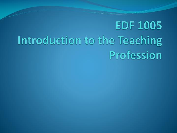 edf 1005 introduction to the teaching profession n.
