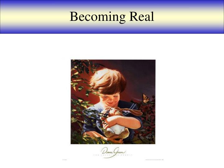 Becoming Real