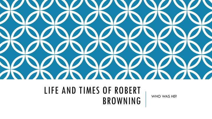 life and times of robert browning n.