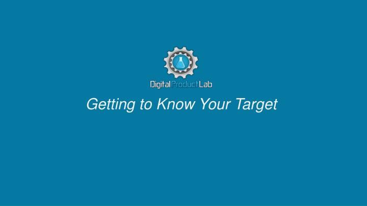 Getting to Know Your Target