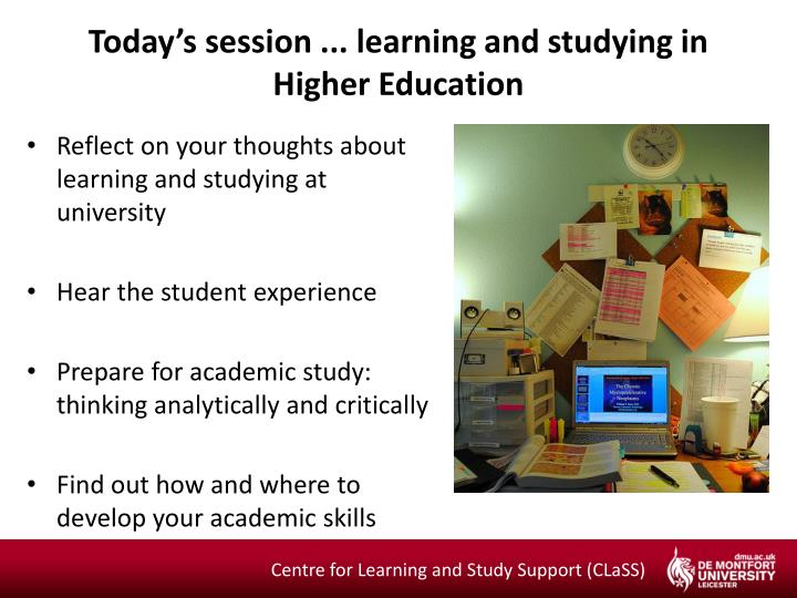Today s session learning and studying in higher education