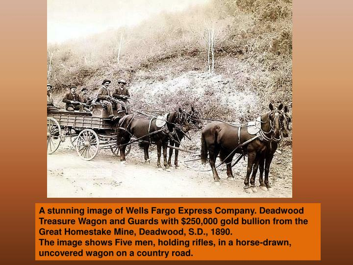A stunning image of Wells Fargo Express Company. Deadwood Treasure Wagon and Guards with $250,000 gold bullion from the Great