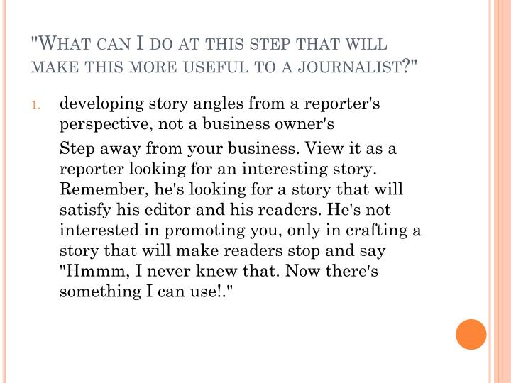 """""""What can I do at this step that will make this more useful to a journalist?"""""""