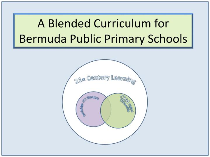 a blended curriculum for bermuda public primary schools n.