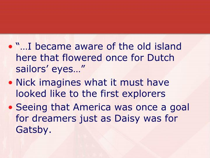 """…I became aware of the old island here that flowered once for Dutch sailors' eyes…"""
