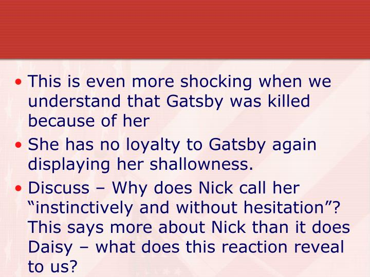 This is even more shocking when we understand that Gatsby was killed because of her