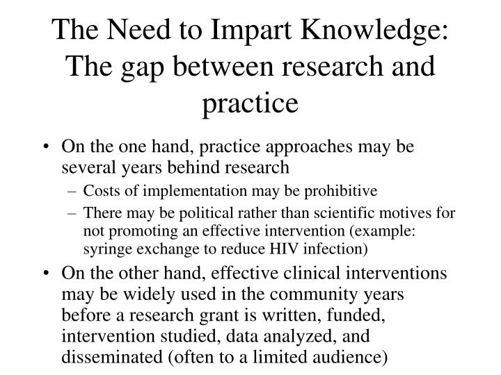 The Need to Impart Knowledge: The gap between research and practice