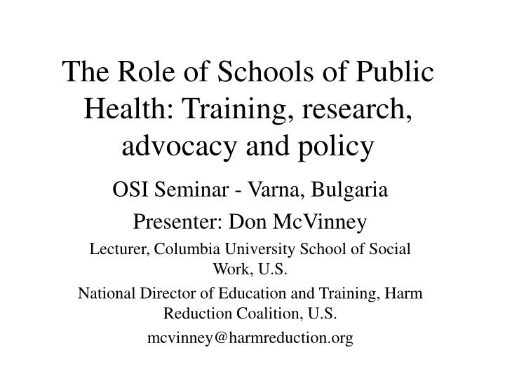 The role of schools of public health training research advocacy and policy