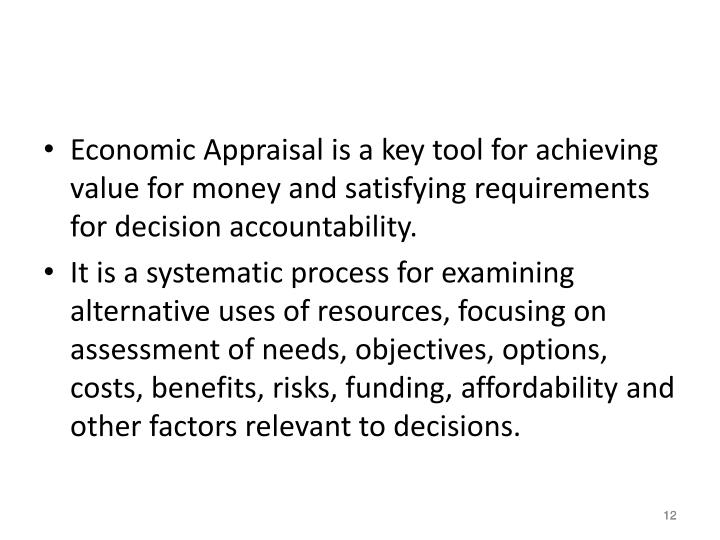 Economic Appraisal is a key tool for achieving value for money and satisfying requirements for decision accountability.