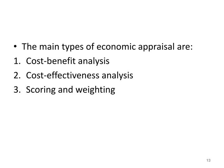 The main types of economic appraisal are: