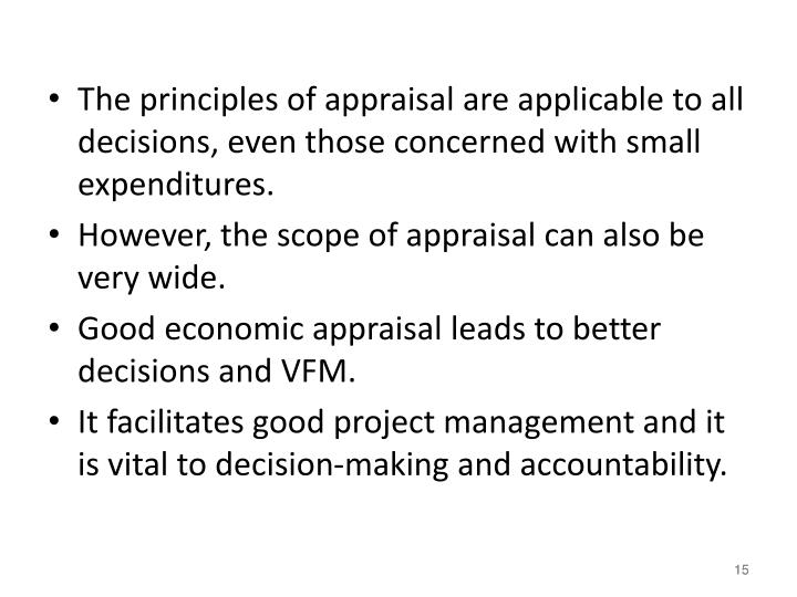 The principles of appraisal are applicable to all decisions, even those concerned with small expenditures.