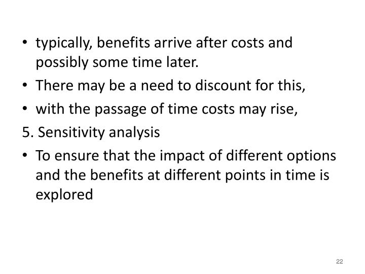 typically, benefits arrive after costs and possibly some time later.