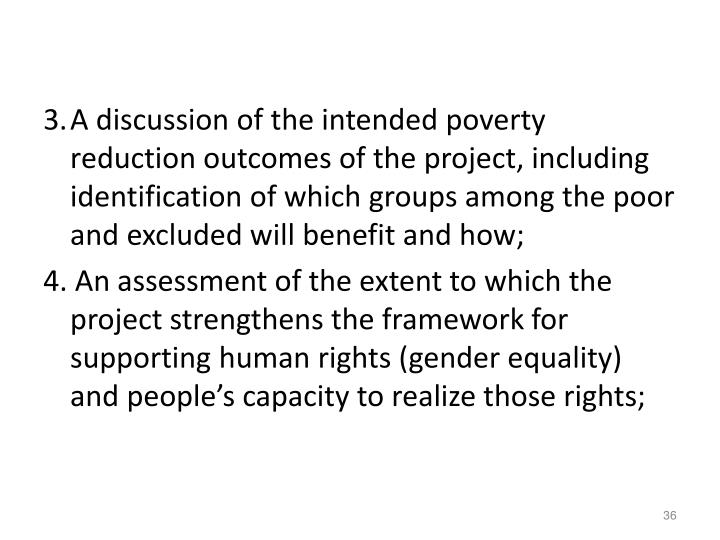 3.A discussion of the intended poverty reduction outcomes of the project, including identification of which groups among the poor and excluded will benefit and how;