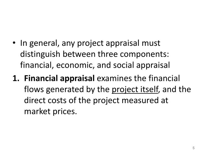 In general, any project appraisal must distinguish between three components: financial, economic, and social appraisal