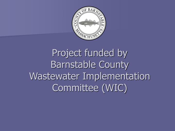 Project funded by barnstable county wastewater implementation committee wic