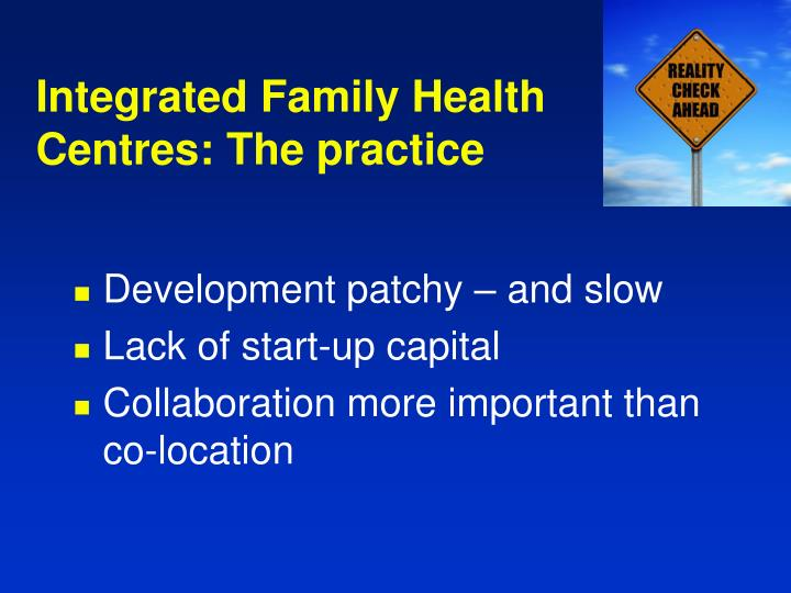 Integrated Family Health Centres: The practice