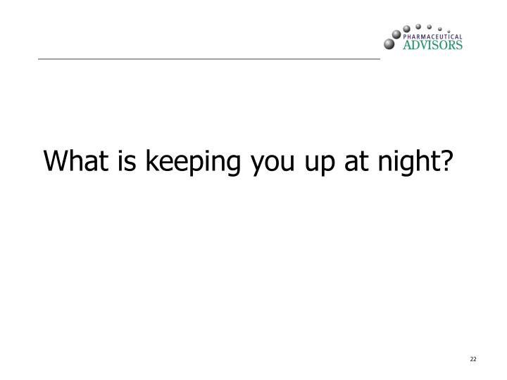 What is keeping you up at night?