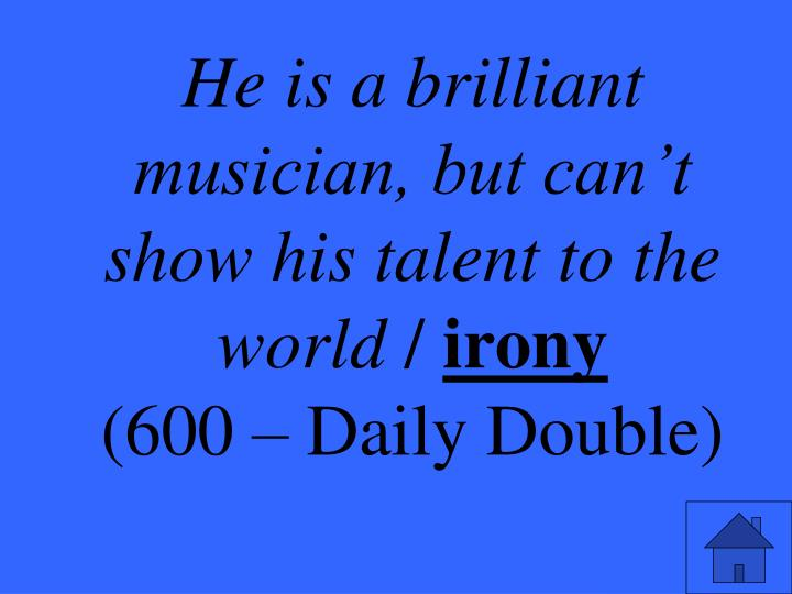 He is a brilliant musician, but can't show his talent to the world