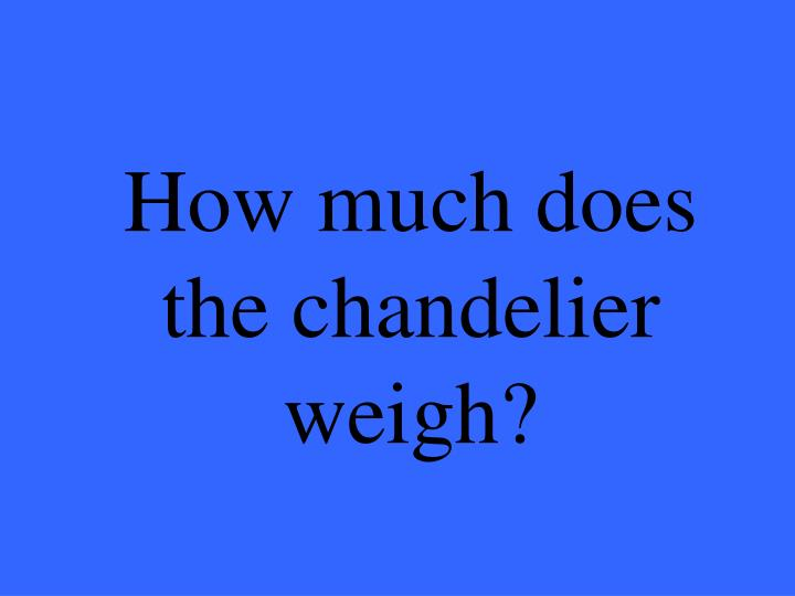 How much does the chandelier weigh?