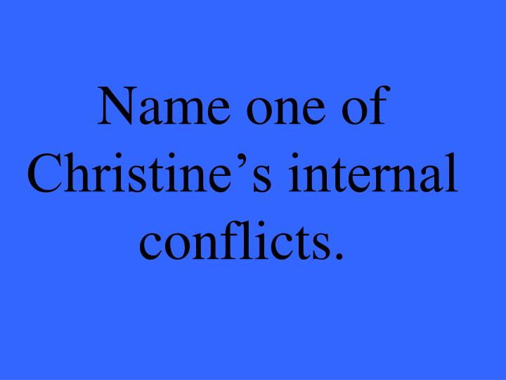 Name one of Christine's internal conflicts.