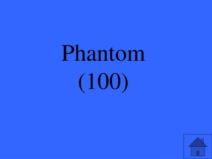 Phantom 100