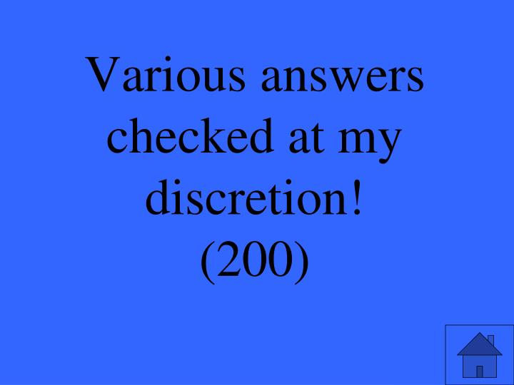 Various answers checked at my discretion!