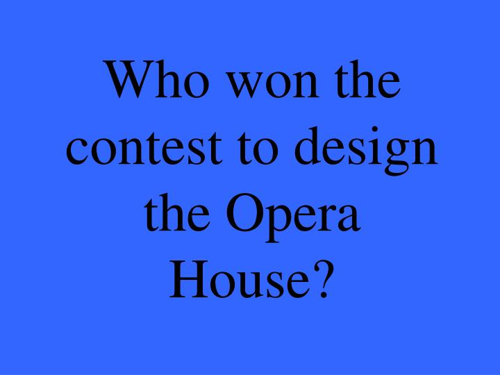 Who won the contest to design the Opera House?